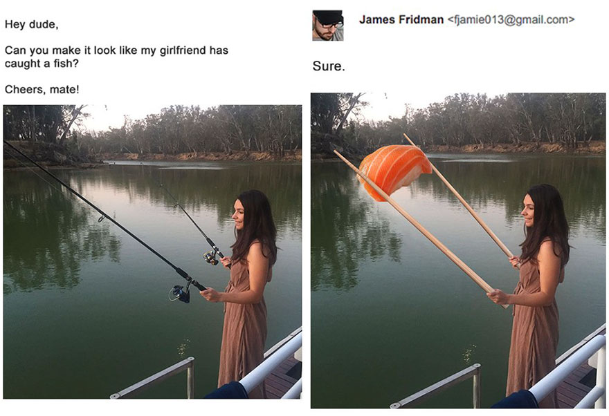 Hey dude, can you make it look like my girlfriend has caught a fish? Cheers, mate!